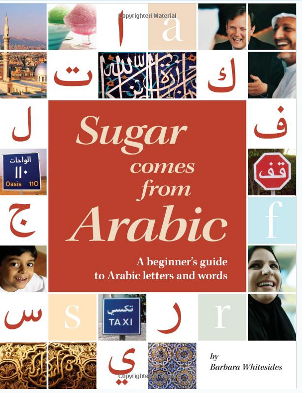 Sugar Comes from Arabic: A Beginner's Guide to Arabic Letters and Words