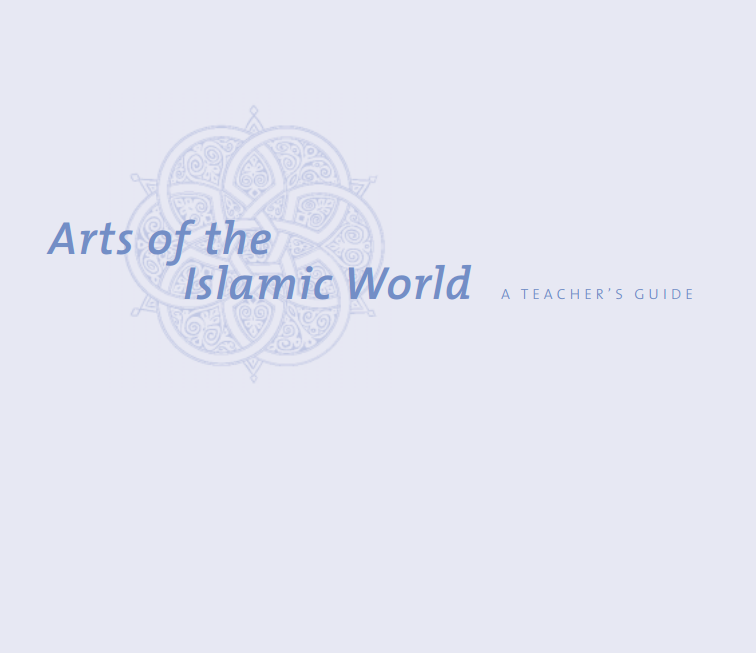Arts of the Islamic World: A Teacher's Guide