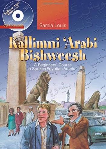 Kallimni 'Arabi Bishweesh: A Beginners' Course in Spoken Egyptian Arabic