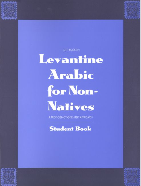 Levantine Arabic for Non-Natives: A Proficiency-Oriented Approach