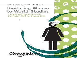 Restoring Women to World Studies: A Document Based Curriculum Unit for Grades 9-12